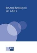 Berufsbildungsgesetz von A bis Z